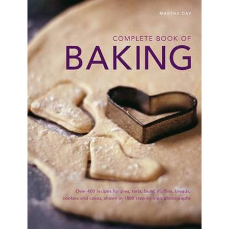 Complete Book of Baking : Over 400 Recipes for Pies, Tarts, Buns, Muffins, Breads, Cookies and Cakes, Shown in 1800 Step-By-Step Photographs (Easy Halloween Muffin Recipes)