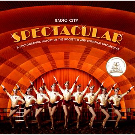 Radio City Spectacular : A Photographic History of the Rockettes and Christmas (Radio City Christmas Spectacular Discount Tickets December)