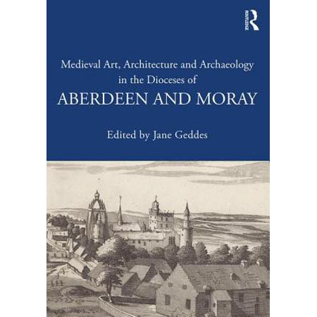 Medieval Art, Architecture and Archaeology in the Dioceses of Aberdeen and Moray - Medieval Architecture