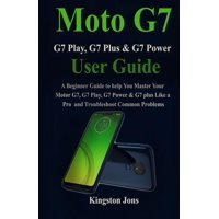 Moto G7, G7 Plus, G7 Play, & G7 Power User Guide: A Beginner Guide to help You Master Your Motor G7, G7 Play, G7 Power & G7 plus Like a Pro and Troubleshoot Common Problems (Paperback)