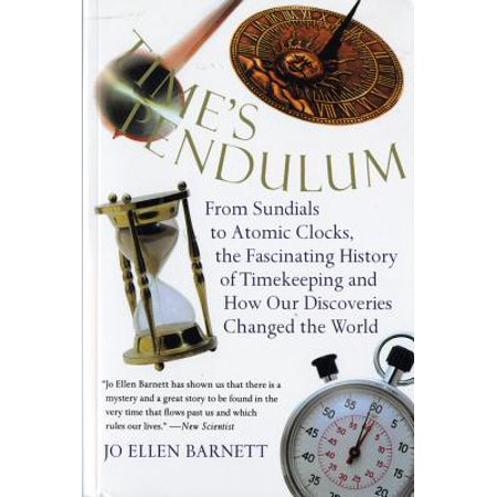 Time's Pendulum : From Sundials to Atomic Clocks, the Fascinating History of Timekeeping and How Our Discoveries Changed the World ()