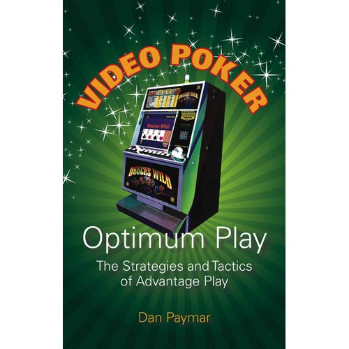 Video Poker - Optimum Play: The Strategies and Tactics of Advantage Play