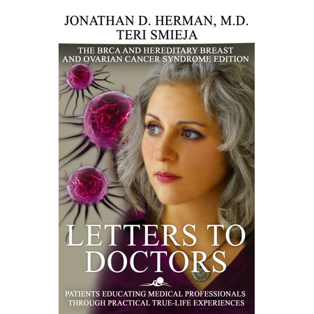 Letters to Doctors: Patients Educating Medical Professionals through Practical True Life Experiences. The BRCA Mutation and Hereditary Breast and Ovarian Cancer Syndrome Edition - eBook