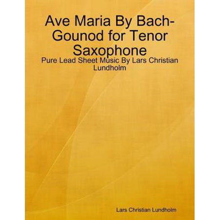 Ave Maria By Bach-Gounod for Tenor Saxophone - Pure Lead Sheet Music By Lars Christian Lundholm - eBook