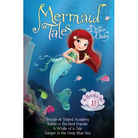 Mermaid Tales 4-Books-in-1! : Trouble at Trident Academy; Battle of the Best Friends; A Whale of a Tale; Danger in the Deep Blue Sea
