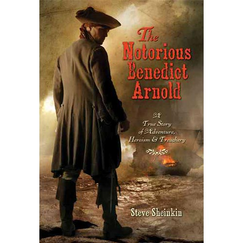 The Notorious Benedict Arnold: A True Story of Adventure, Heroism & Treachery