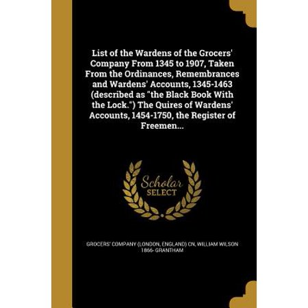 Company Token - List of the Wardens of the Grocers' Company from 1345 to 1907, Taken from the Ordinances, Remembrances and Wardens' Accounts, 1345-1463 (Described as the Black Book with the Lock.) the Quires of Wardens' Accounts, 1454-1750, the Register of Freemen...