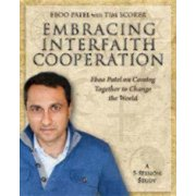 Embracing Interfaith Cooperation Participant's Workbook : Eboo Patel on Coming Together to Change the World