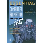 Essential Computer Animation Fast : How to Understand the Techniques and Potential of Computer Animation