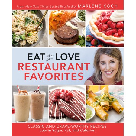 Eat What You Love: Restaurant Favorites : Classic and Crave-Worthy Recipes Low in Sugar, Fat, and