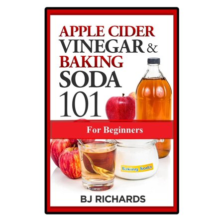 Apple Cider Vinegar & Baking Soda 101 for
