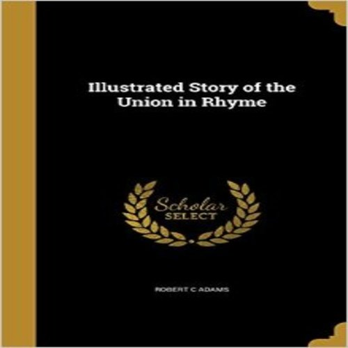 Illustrated Story of the Union in Rhyme
