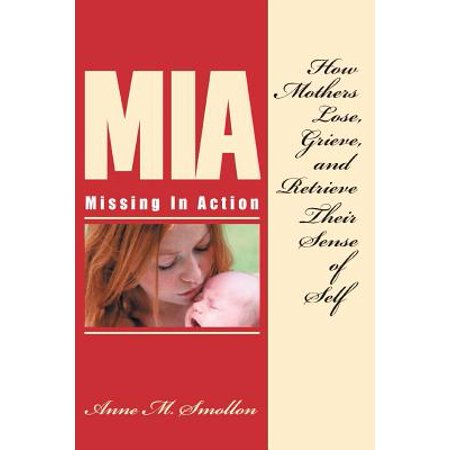 Missing in Action : How Mothers Lose, Grieve, and Retrieve Their Sense of (Moms Demand Action For Gun Sense In America)