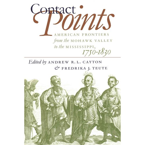 Contact Points: American Frontiers from the Mohawk Valley to the Mississippi, 1750-1830