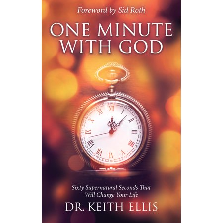 One Minute With God : Sixty Supernatural Seconds that will Change Your