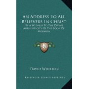An Address to All Believers in Christ : By a Witness to the Divine Authenticity of the Book of Mormon