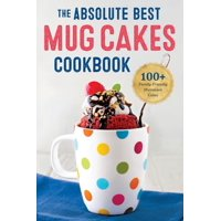 Absolute Best Mug Cakes Cookbook: 100 Family-Friendly Microwave Cakes (Paperback)