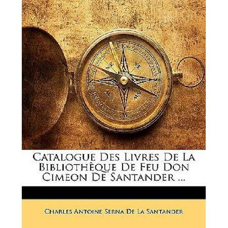 Catalogue Des Livres De La Bibliothque De Feu Don Cimeon De Santander