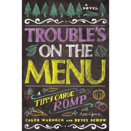 Troubles on the Menu: A Tippy Canoe Romp--With Recipes