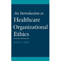 An Introduction to Healthcare Organizational Ethics (Hardcover)