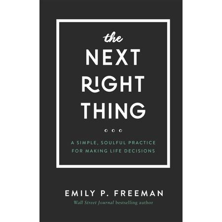 The Next Right Thing : A Simple, Soulful Practice for Making Life (The Rational Decision Making Model Begins With)