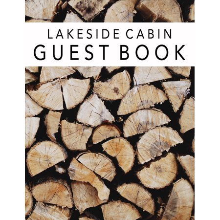 Lakeside Cabin Guest Book : Log Cabin, Guest House, Lodge on the Lake Message Book
