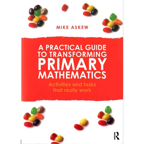 A Practical Guide to Transforming Primary Mathematics: Activities and Tasks that Really Work