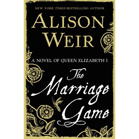 The Marriage Game : A Novel of Queen Elizabeth I