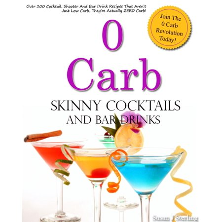 0 Carb Skinny Cocktails and Bar Drinks - eBook (Skinny Cocktails To Order At A Bar)