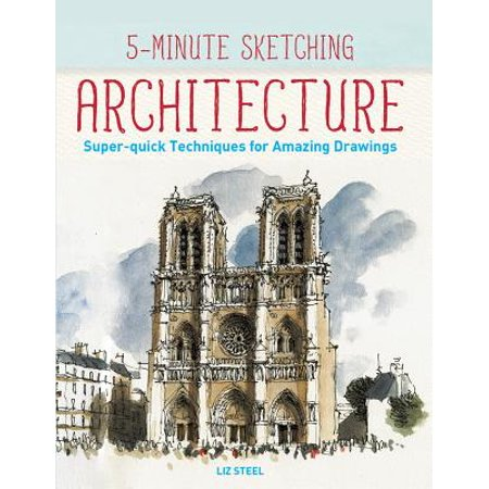5-Minute Sketching -- Architecture : Super-Quick Techniques for Amazing Drawings
