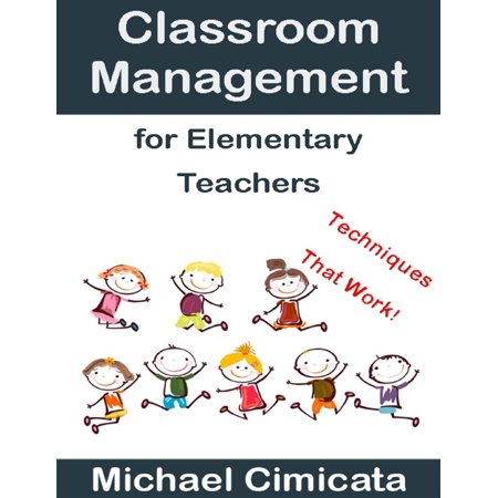Classroom Management for Elementary Teachers: Techniques That Work - eBook