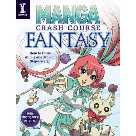 Manga Crash Course Fantasy : How to Draw Anime and Manga, Step by Step