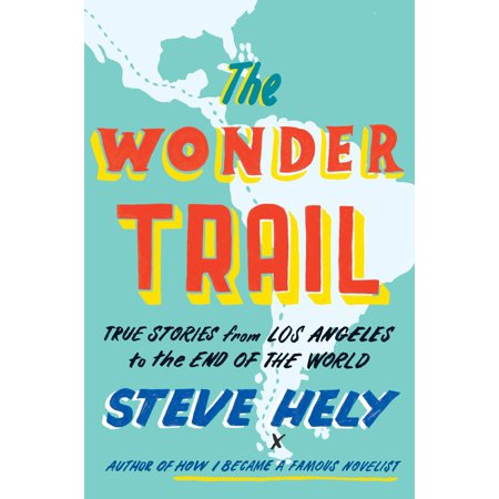 The Wonder Trail : True Stories from Los Angeles to the End of the