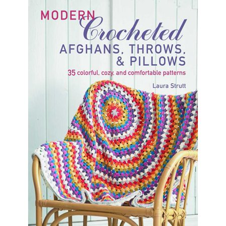 Modern Crocheted Afghans, Throws, and Pillows : 35 colorful, cozy, and comfortable patterns