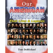 Our American Presidents : Their Lives & Legacies