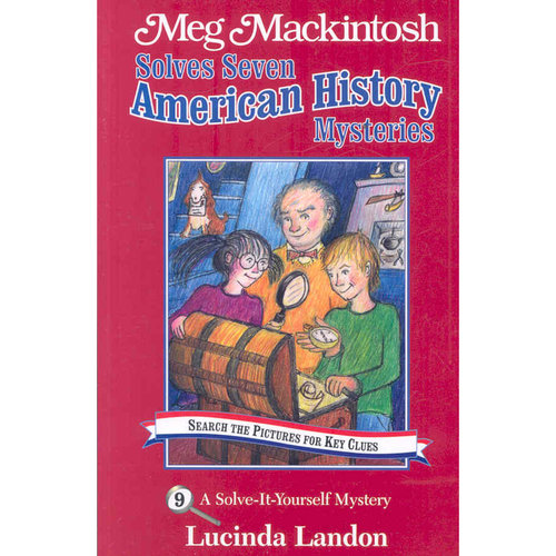 Meg Mackintosh Solves Seven American History Mysteries: A Solve-it-yourself Mystery