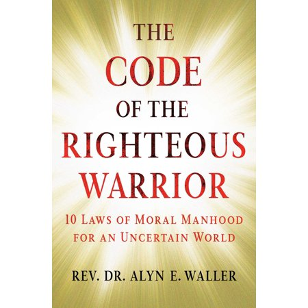 The Code of the Righteous Warrior : 10 Laws of Moral Manhood for an Uncertain World - Time For Me Coupon Code