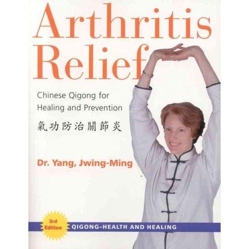 Arthritis Relief: Chinese Qigong For Healing And Prevention