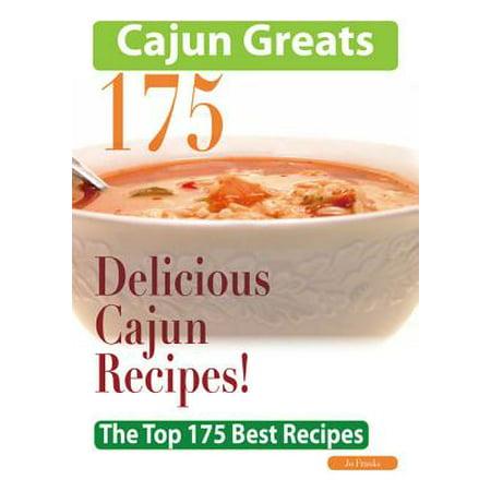 Cajun Greats 175 Delicious Cajun Recipes - The Top 175 Best Recipes -