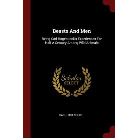 Beasts and Men : Being Carl Hagenbeck's Experiences for Half a Century Among Wild