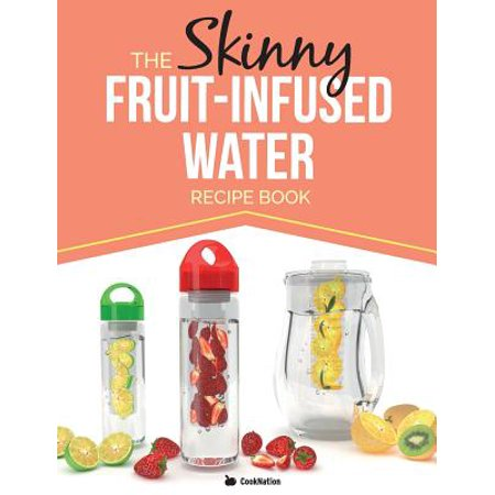 The Skinny Fruit-Infused Water Recipe Book (Skinny Water)