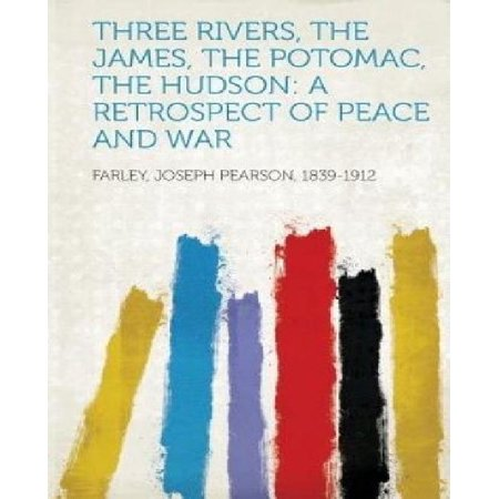 Three Rivers  The James  The Potomac  The Hudson  A Retrospect Of Peace And War