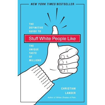 Stuff White People Like : A Definitive Guide to the Unique Taste of