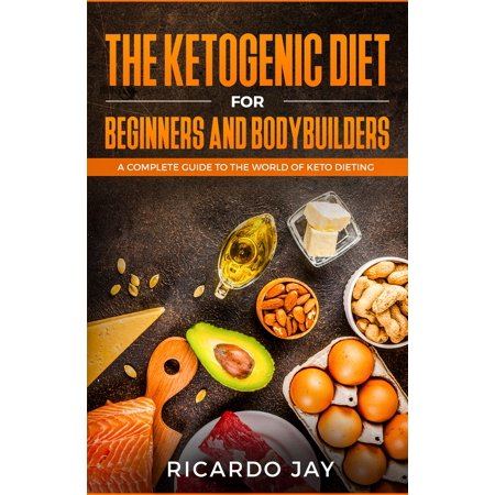 The Ketogenic Diet for Beginners and Bodybuilders -