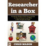 Researcher in a Box: A Guide for Students Both Young and Old on How to Research and Write a Well Thought Out Paper - eBook
