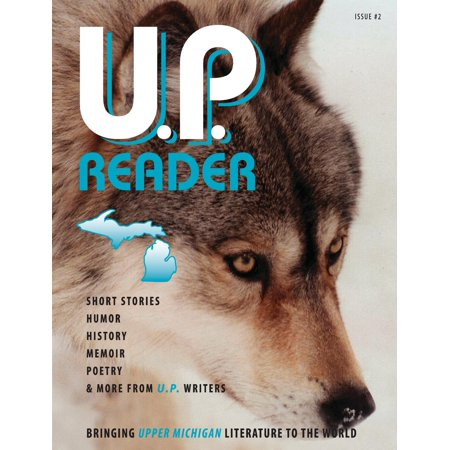 U.P. Reader -- Issue #2 : Bringing Upper Michigan Literature to the