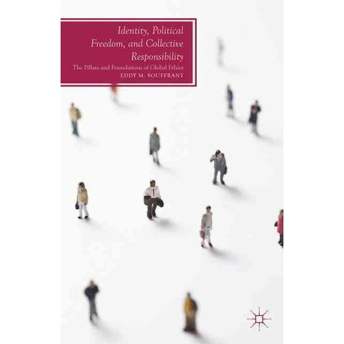 Identity, Political Freedom, and Collective Responsibility: The Pillars and Foundations of Global Ethics
