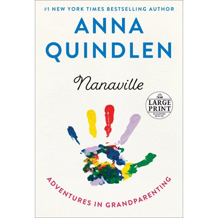 Nanaville : Adventures in Grandparenting (Anna Quindlen One True Thing)