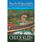 Where the Old Highway Had Run : Classic Tales of the Road and Beyond