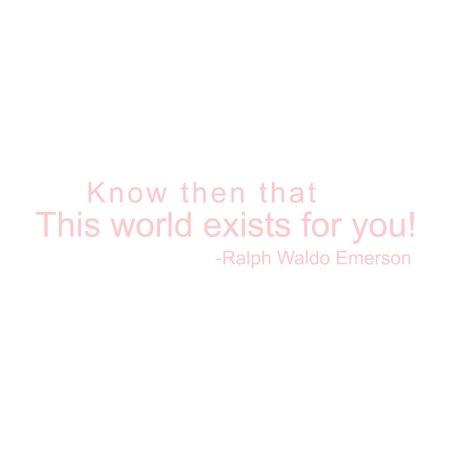 Know Then That This World Exists for You Vinyl Quote Medium Blush